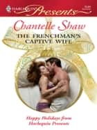 The Frenchman's Captive Wife ebook by Chantelle Shaw