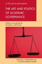 The Art and Politics of Academic Governance - Relations among Boards, Presidents, and Faculty ebook by Kenneth P. Mortimer,Colleen O'Brien Sathre