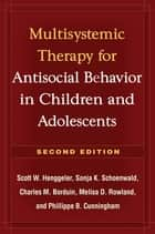 Multisystemic Therapy for Antisocial Behavior in Children and Adolescents, Second Edition ebook by Scott W. Henggeler, PhD, Sonja K. Schoenwald,...