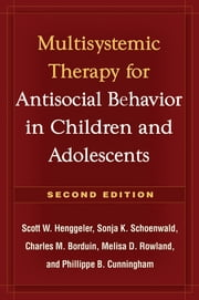 Multisystemic Therapy for Antisocial Behavior in Children and Adolescents, Second Edition ebook by Scott W. Henggeler, PhD,Sonja K. Schoenwald, PhD,Charles M. Borduin, PhD,Melisa D. Rowland, MD,Phillippe B. Cunningham, Phd