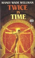 Twice in Time ebook by Manly Wade Wellman