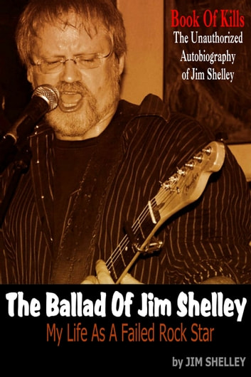 The Ballad Of Jim Shelley: My Life As A Failed Rock Star ebook by Jim Shelley