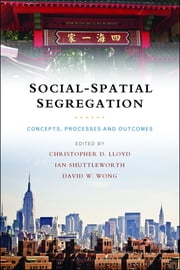 Social-spatial segregation - Concepts, processes and outcomes ebook by Christopher D. Lloyd,Shuttleworth, Ian G.