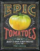 Epic Tomatoes ebook by Craig LeHoullier