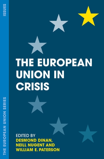 The European Union in Crisis ebook by Desmond Dinan,Neill Nugent,William E. Paterson