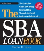 The SBA Loan Book - The Complete Guide to Getting Financial Help Through the Small Business Administration ebook by Charles H. Green