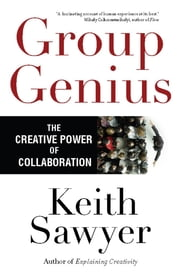 Group Genius - The Creative Power of Collaboration ebook by Keith Sawyer
