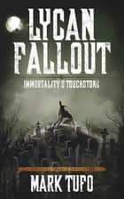 Lycan Fallout 4: Immortality's Touchstone ebook by Mark Tufo