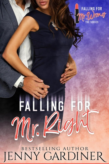 Falling for Mr. Right - Falling for Mr. Wrong, #5 ebook by Jenny Gardiner
