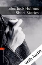 Sherlock Holmes Short Stories - With Audio Level 2 Oxford Bookworms Library 電子書 by Sir Arthur Sir Conan Doyle