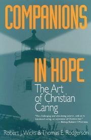 Companions in Hope: The Art of Christian Caring ebook by Robert J. Wicks and Thomas E. Rodgerson