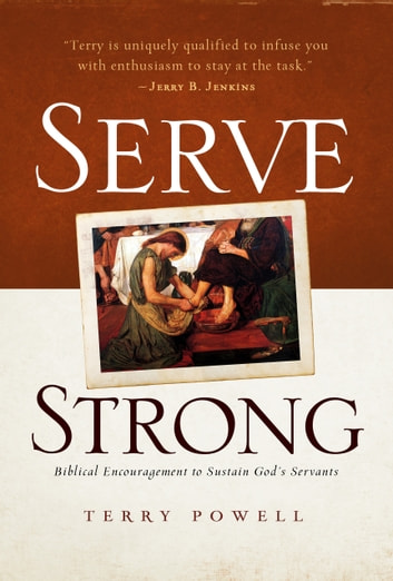 Serve Strong - Biblical Encouragement to Sustain God's Servants ebook by Terry Powell