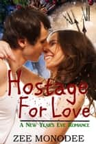 Hostage For Love: A New Year's Eve Romance ebook by Zee Monodee