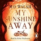 My Sunshine Away audiobook by M.O. Walsh