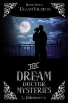 Dream Vacation ebook by J.J. DiBenedetto