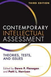 Contemporary Intellectual Assessment, Third Edition: Theories, Tests, and Issues ebook by Flanagan, Dawn P.