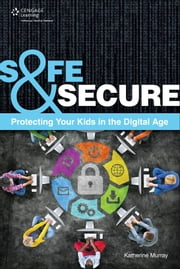 Safe & Secure - Protecting Your Kids in the Digital Age ebook by Katherine Murray