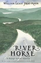 River-Horse - A Voyage Across America ebook by William Least Heat-Moon