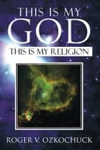 This Is My God ebook by Roger V. Ozkochuck