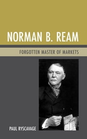 Norman B. Ream - Forgotten Master of Markets ebook by Paul Ryscavage