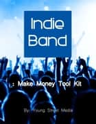 Indie Band: Make Money Tool Kit ebook by Young Street Media