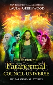 Stories From the Paranormal Council Universe - Six Paranormal Stories ebook by Laura Greenwood