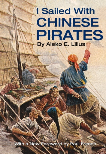 I Sailed with Chinese Pirates ebook by Aleko E. Lilius