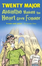 Absinthe Makes the Heart Grow Fonder ebook by Twenty Major