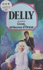 Gwen, princesse d'Orient eBook by Delly