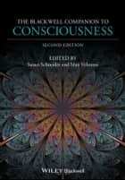 The Blackwell Companion to Consciousness ebook by Susan Schneider, Max Velmans
