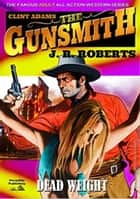 Clint Adams the Gunsmith 10: Dead Weight eBook by JR Roberts