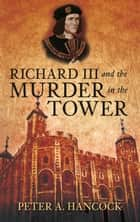 Richard III and the Murder in the Tower ebook by Peter A. Hancock