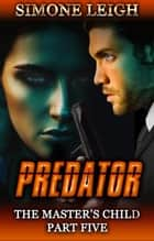 Predator - The Master's Child, #5 ebook by Simone Leigh