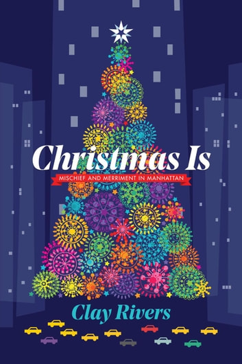 Christmas Is: Mischief and Merriment in Manhattan ebook by Clay Rivers