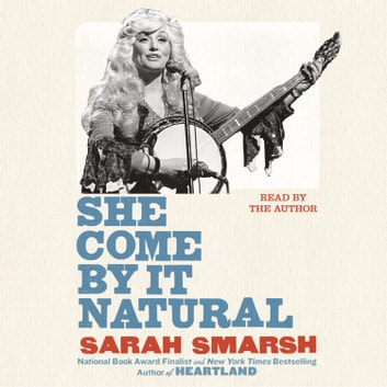 She Come By It Natural - Dolly Parton and the Women Who Lived Her Songs Áudiolivro by Sarah Smarsh