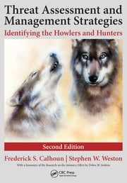 Threat Assessment and Management Strategies - Identifying the Howlers and Hunters, Second Edition ebook by Frederick S. Calhoun,Stephen W. Weston, J.D.