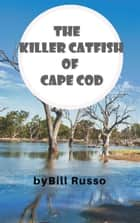 The Killer Catfish of Cape Cod ebook by