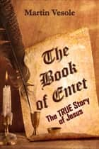 The Book of Emet: The TRUE Story of Jesus ebook by Martin Vesole