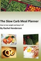 The Slow Carb Meal Planner ebook by Rachel Henderson