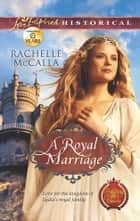 A Royal Marriage ebook by Rachelle McCalla