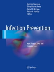 Infection Prevention - New Perspectives and Controversies ebook by Gonzalo Bearman, Silvia Munoz-Price, Daniel J. Morgan,...