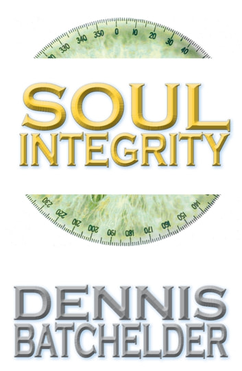Soul Integrity ebook by Dennis Batchelder