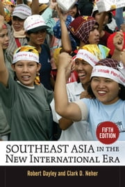Southeast Asia in the New International Era: Fifth Edition ebook by Dayley, Robert