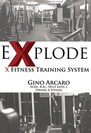 eXplode: The X Fitness Training System ebook by Gino Arcaro