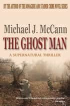 The Ghost Man ebook by Michael J. McCann