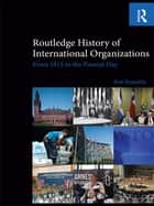 Routledge History of International Organizations - From 1815 to the Present Day ebook by Bob Reinalda