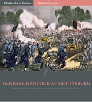 Official Records of the Union and Confederate Armies: General Winfield Scott Hancocks Account of Gettysburg and the Pennsylvania Campaign ebook by Winfield Scott Hancock