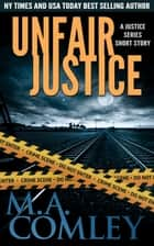 Unfair Justice - A Justice series page-turner ebook by M A Comley