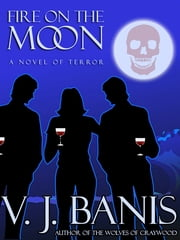 Fire on the Moon: A Novel of Terror ebook by V. J. Banis