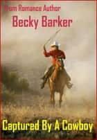 Captured By A Cowboy ebook by Becky Barker